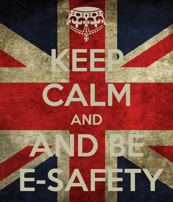 KEEP CALM AND AND BE  E-SAFETY