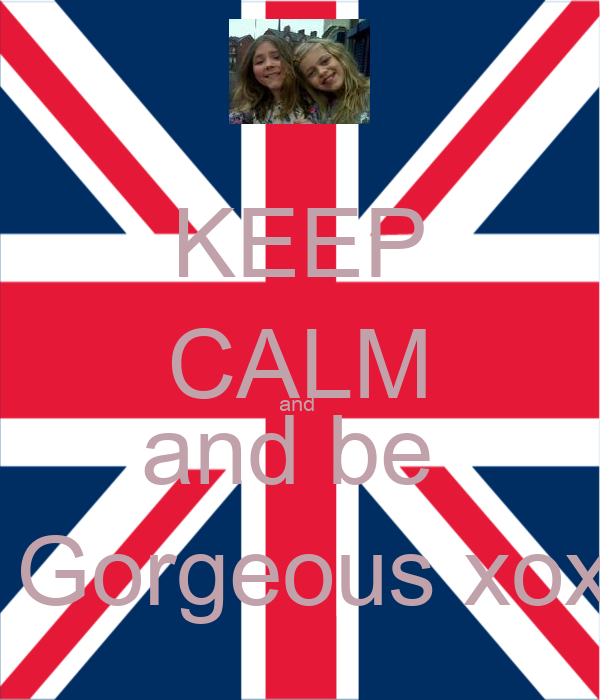 KEEP CALM and  and be   Gorgeous xox