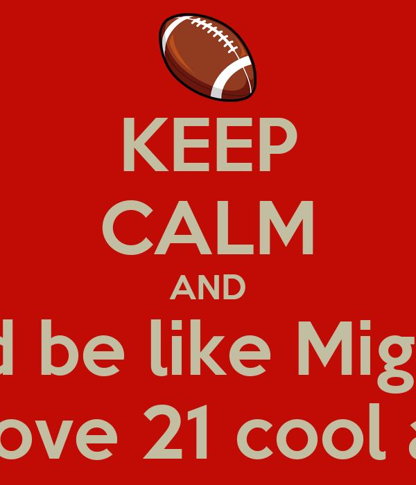 KEEP CALM AND And be like Miguel  And Isaiah's and love 21 cool about a week ago