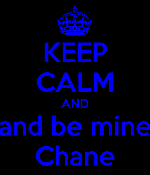 KEEP CALM AND and be mine Chane