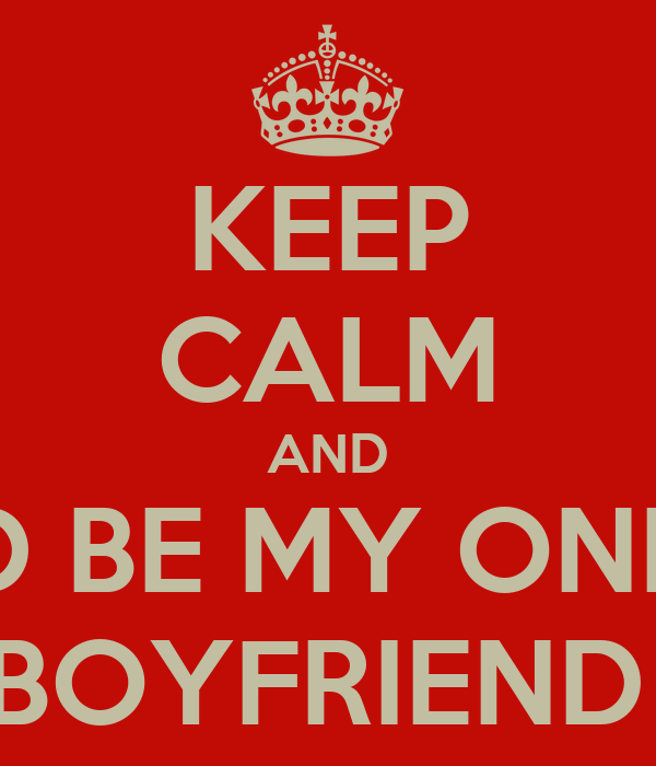 KEEP CALM AND AND BE MY ONLINE BOYFRIEND