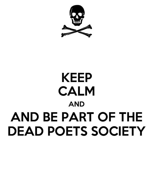 KEEP CALM AND AND BE PART OF THE DEAD POETS SOCIETY