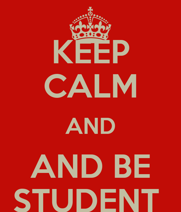 KEEP CALM AND AND BE STUDENT