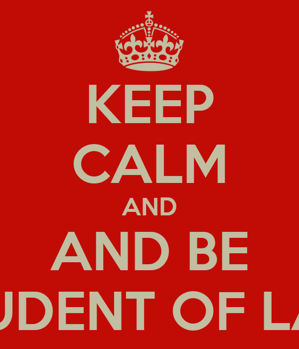 KEEP CALM AND AND BE STUDENT OF LAW