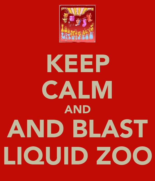KEEP CALM AND AND BLAST LIQUID ZOO