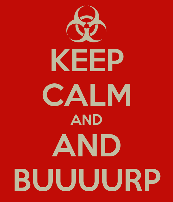KEEP CALM AND AND BUUUURP