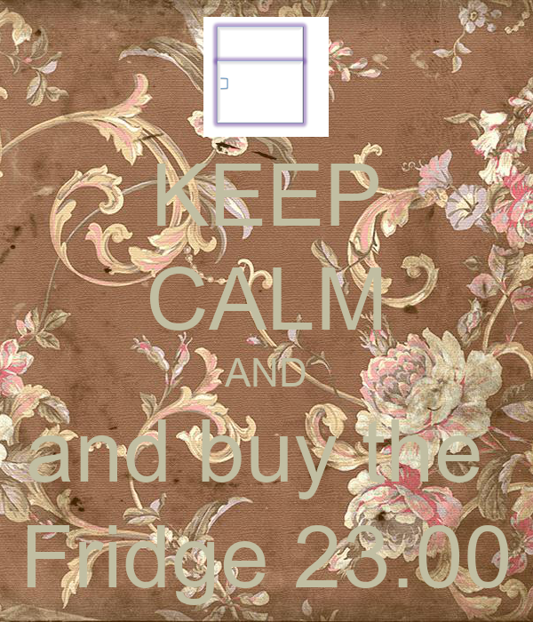 KEEP CALM AND and buy the  Fridge 23.00