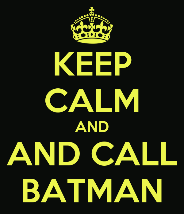 KEEP CALM AND AND CALL BATMAN