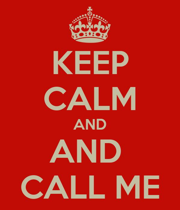 KEEP CALM AND AND  CALL ME