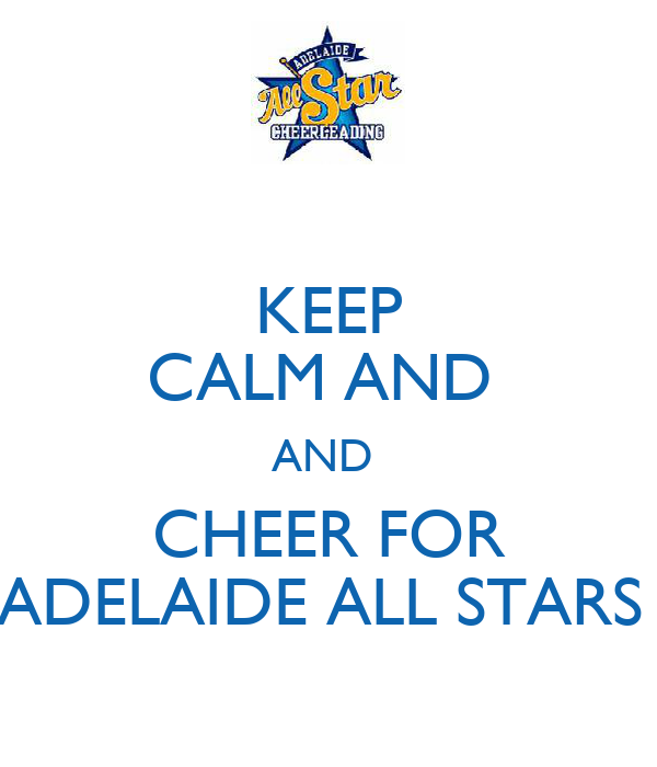 KEEP CALM AND  AND  CHEER FOR ADELAIDE ALL STARS