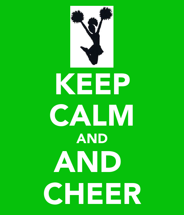 KEEP CALM AND AND  CHEER