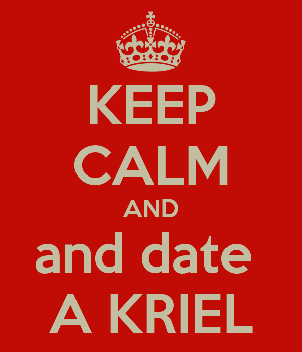 KEEP CALM AND and date  A KRIEL