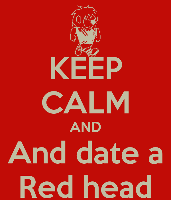 KEEP CALM AND And date a Red head