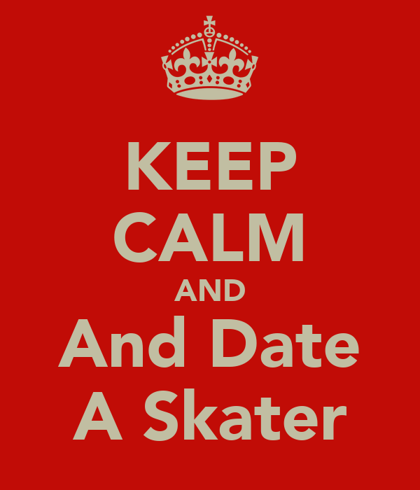 KEEP CALM AND And Date A Skater
