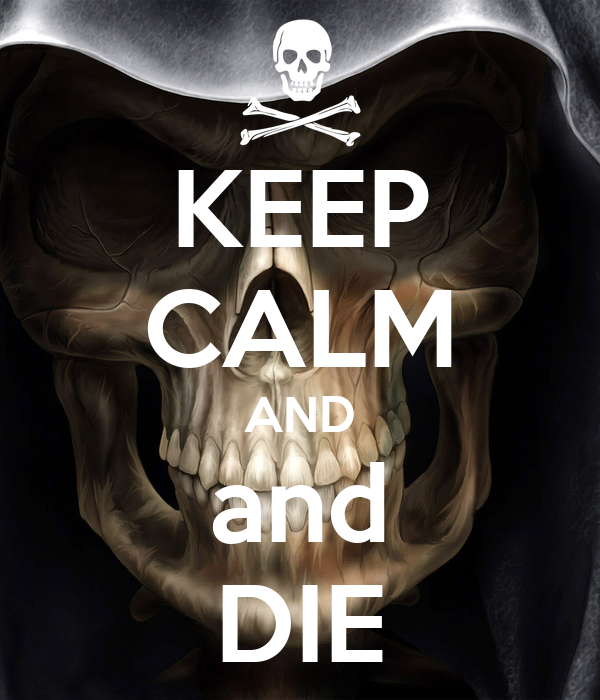 KEEP CALM AND and DIE