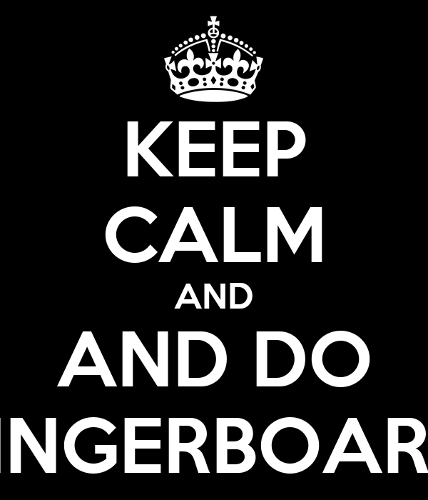 KEEP CALM AND AND DO FINGERBOARD