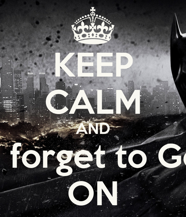 KEEP CALM AND and do not forget to Gotham City ON