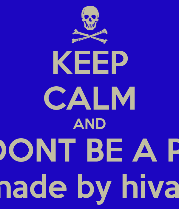 KEEP CALM AND AND DONT BE A PUSSY! made by hivar
