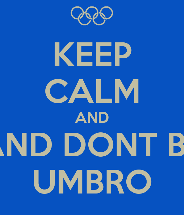 KEEP CALM AND AND DONT BE UMBRO