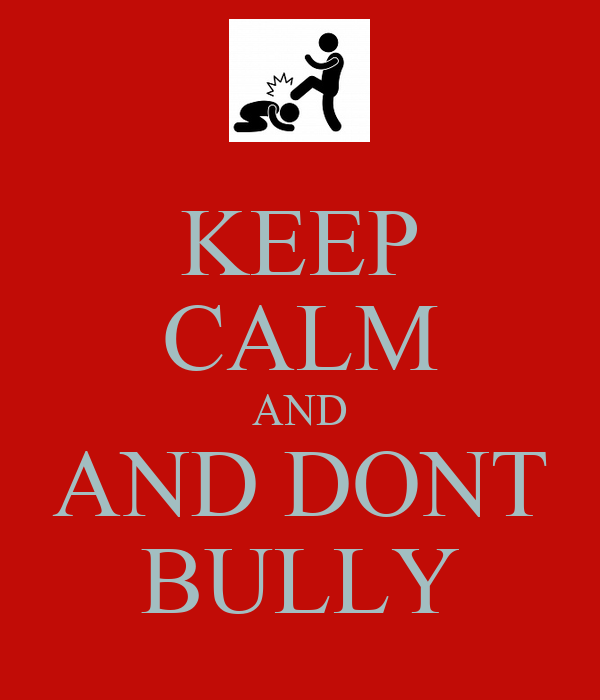 KEEP CALM AND AND DONT BULLY