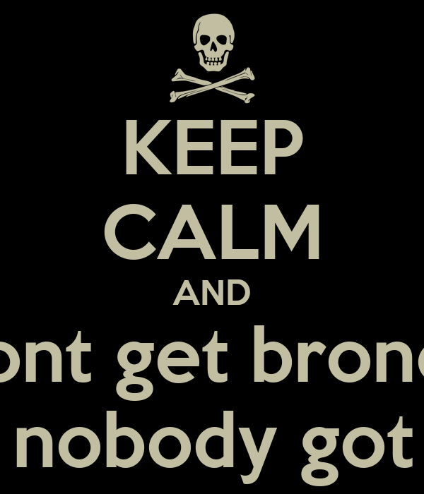 KEEP CALM AND and dont get bronchitis   because aint nobody got time for that
