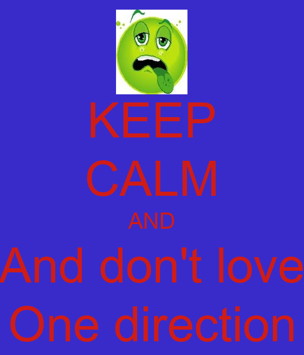 KEEP CALM AND And don't love One direction