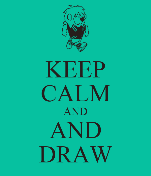 KEEP CALM AND AND DRAW