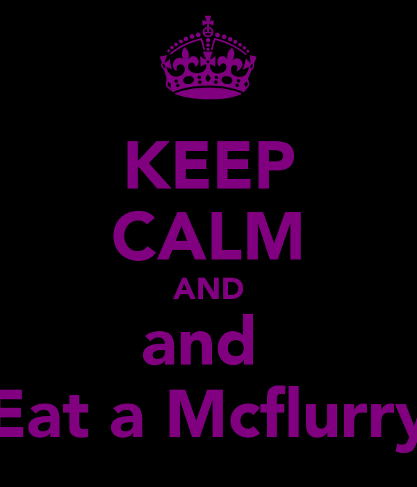 KEEP CALM AND and  Eat a Mcflurry