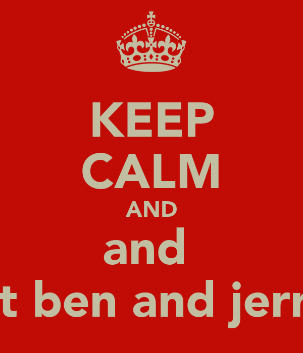 KEEP CALM AND and  eat ben and jerrys