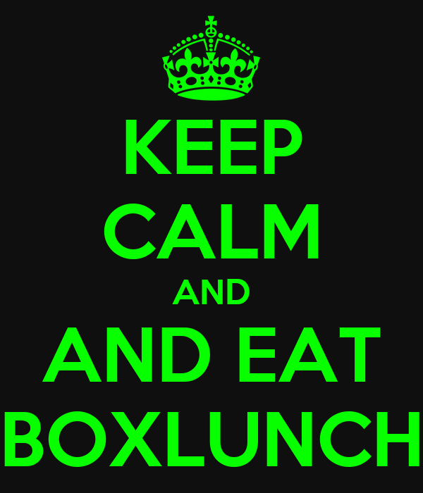 KEEP CALM AND AND EAT BOXLUNCH