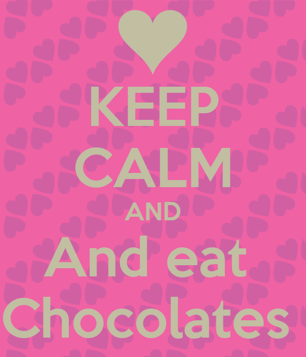 KEEP CALM AND And eat  Chocolates