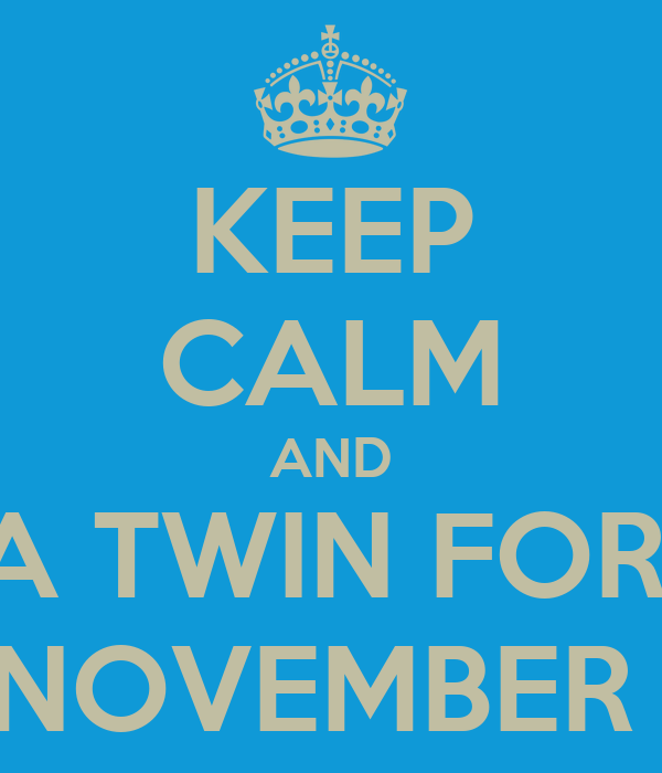 KEEP CALM AND AND FIND A TWIN FOR TWIN DAY ON NOVEMBER 15th