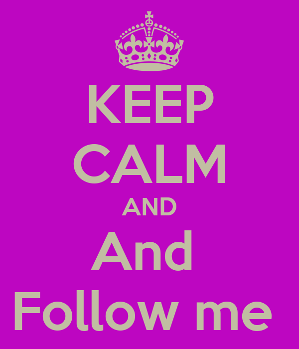KEEP CALM AND And  Follow me