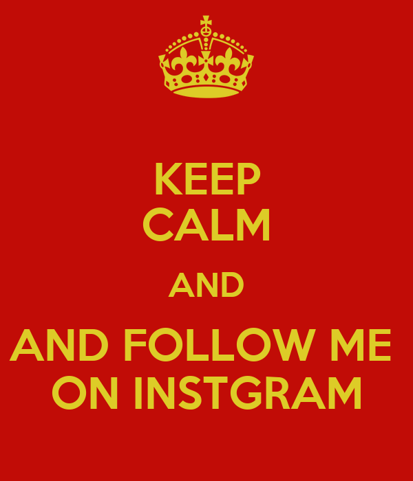 KEEP CALM AND AND FOLLOW ME  ON INSTGRAM