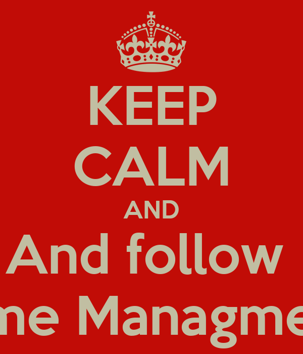 KEEP CALM AND And follow  Time Managment