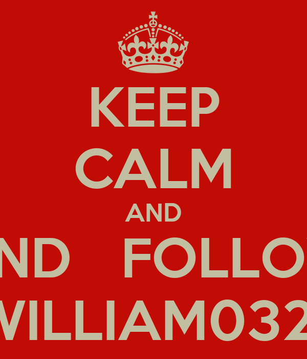 KEEP CALM AND ANDFOLLOW WILLIAM0321