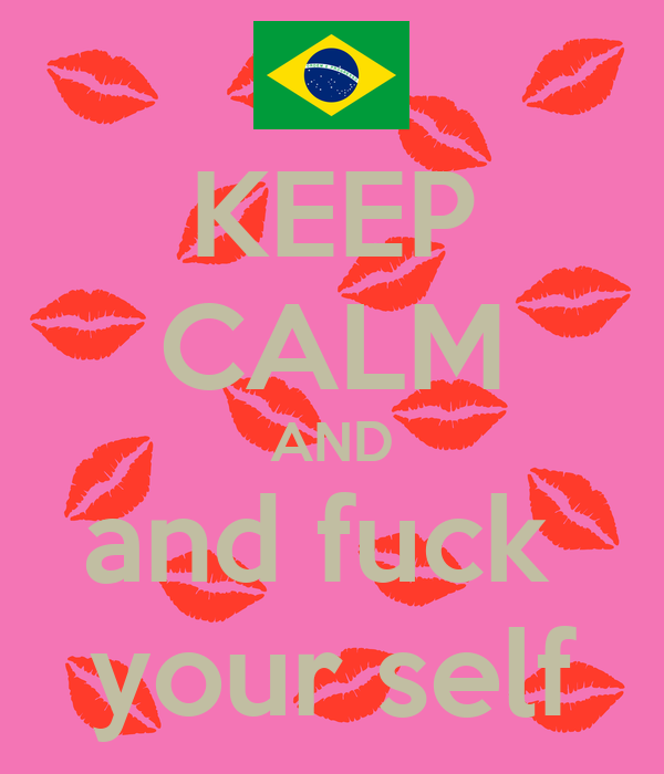 KEEP CALM AND and fuck  your self