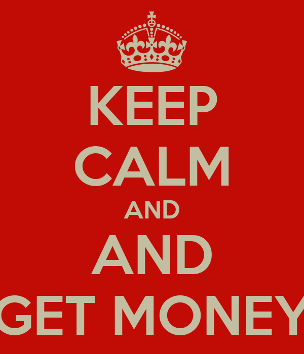 KEEP CALM AND AND GET MONEY