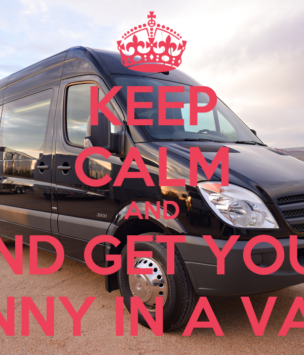 KEEP CALM AND AND GET YOUR FANNY IN A VANY