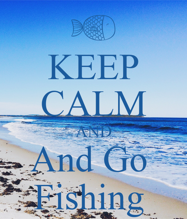 Keep calm and and go fishing poster mike keep calm o matic for Go go fishing