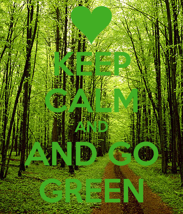 KEEP CALM AND AND GO GREEN