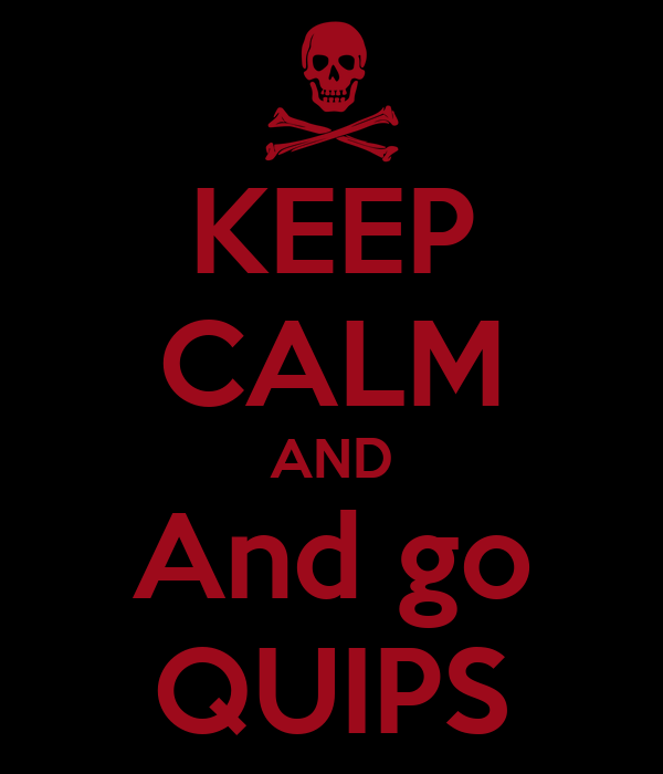 KEEP CALM AND And go QUIPS