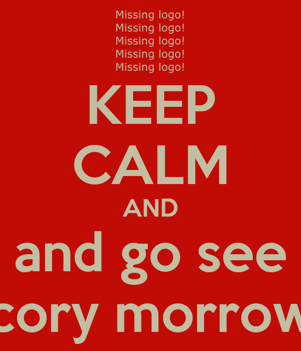 KEEP CALM AND and go see cory morrow