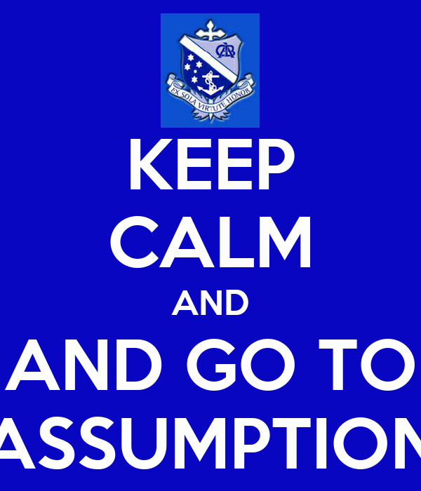 KEEP CALM AND AND GO TO ASSUMPTION