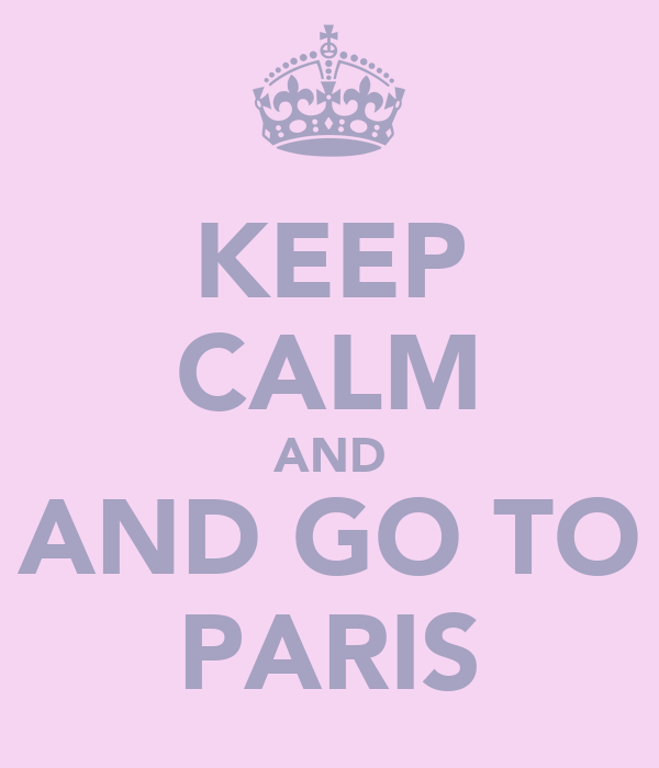 KEEP CALM AND AND GO TO PARIS
