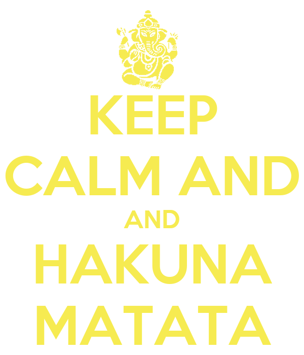 KEEP CALM AND AND HAKUNA MATATA