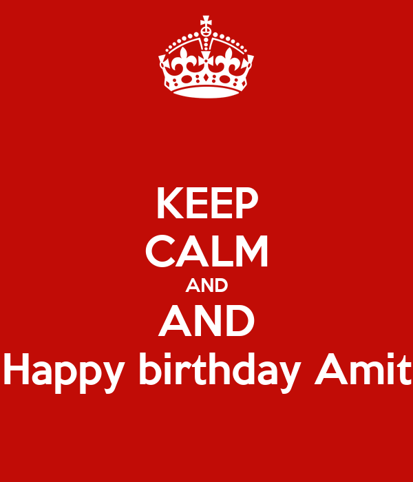 KEEP CALM AND AND Happy birthday Amit