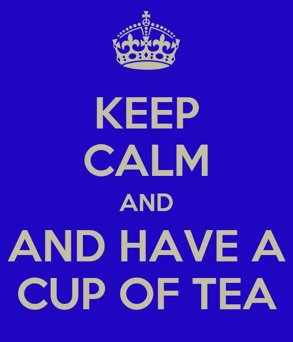 KEEP CALM AND AND HAVE A CUP OF TEA
