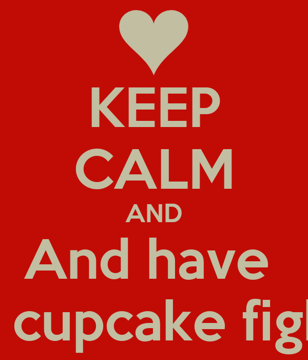 KEEP CALM AND And have  A cupcake fight