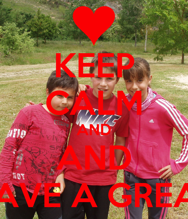 KEEP CALM AND AND HAVE A GREAT